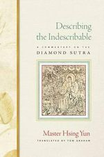 Describing the Indescribable : A Commentary of the Diamond Sutra - Hsing Yun