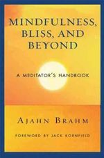 Mindfulness Bliss and Beyond : A Meditator's Handbook - Ajahn Brahm