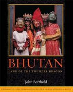 Bhutan : Land of the Thunder Dragon - John Berthold