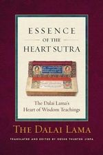 Essence of the Heart Sutra : The Dalai Lama's Heart of Wisdom Teachings - His Holiness The Dalai Lama