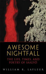 Awesome Nightfall : The Life, Death and Poetry of Saigyo - William R. LaFleur