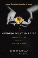 Minding What Matters : Psychotherapy and the Buddha within - Robert Langan