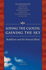 Losing the Clouds, Gaining the Sky : Buddhism and the Natural Mind