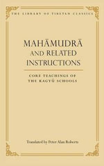 Mahamudra and Related Instructions : Core Teachings of the Kagyu Schools - Peter Alan Roberts