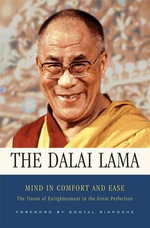 Mind in Comfort and Ease : Living the Great Perfection - His Holiness The Dalai Lama