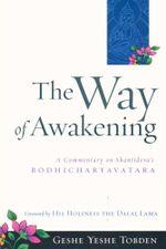The Way of Awakening : A Commentary on Shantideva's Bodhicharyavatara - Geshe Yeshe Tobden