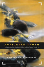 Available Truth : Excursions into Buddhist Wisdom and the Natural World - Bhikkhu Nyanasobhano