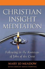Christian Insight Meditation : Following in the Footsteps of John of the Cross - Mary Jo Meadow