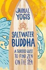 Saltwater Buddha : A Surfer's Quest to Find Zen - Jaimal Yogis