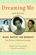 Dreaming Me : Black, Baptist, and Buddhist - One Woman's Spiritual Journey - Jan Willis