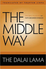 The Middle Way : Faith Grounded in Reason - His Holiness The Dalai Lama