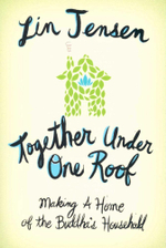 Together Under One Roof : Making a Home of the Buddha's Household - Lin Jensen