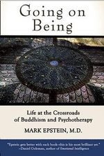 Going on Being : Life at the Crossroads of Buddhism and Psychotherapy - Mark Epstein