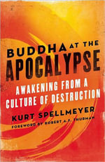 Buddha at the Apocalypse : Awakening from a Culture of Destruction - Kurt Spellmeyer
