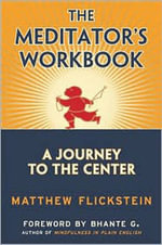 The Meditator's Workbook : A Journey to the Center - Matthew Flickstein