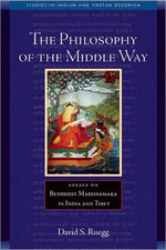 The Buddhist Philosophy Of The Middle : Essays on Buddhist Madhyamaka in India and Tibet - David Seyfort Ruegg