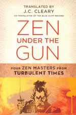 Zen Under the Gun : Four Zen Masters from Turbulent Times - J.C. Cleary