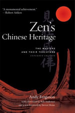 Zen's Chinese Heritage : The Masters and Their Teachings - Andy Ferguson