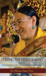 Freeing the Heart and Mind : Introduction to the Buddhist Path - Sakya Trizin