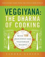 Veggiyana : The Dharma of Cooking: With 108 Deliciously Easy Vegetarian Recipes - Sandra Garson