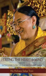 Freeing the Heart and Mind : Introduction to the Buddhist Path - His Holiness Sakya Trizin