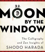 Moon by the Window : The Calligraphy and ZEN Insights of Shodo Harada - Shodo Harada