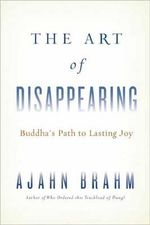 The Art of Disappearing : The Buddha's Path to Lasting Joy - Ajahn Brahm