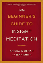 The Beginners Guide to Insight Meditation - Arinna Weisman