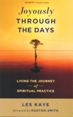 Joyously Through the Days : Living the Journey of Spiritual Practice - Les Kaye