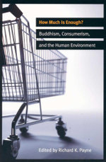 How Much is Enough? : Buddhism, Consumerism, and the Human Environment - Richard Payne
