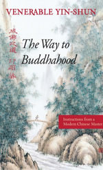 The Way to Buddhahood : Instructions from a Modern Chinese Master - Yin-shun