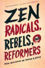 Zen Radicals, Rebels, and Reformers - Perle Besserman