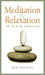Meditation and Relaxation in Plain English - Bob Sharples
