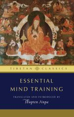 Essential Mind Training : Tibetan Wisdom for Daily Life