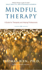 Mindful Therapy : A Guide for Therapists and Helping Professionals - Thomas Bien