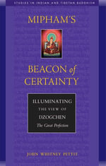Mipham's Beacon of Certainty : Illuminating the View of Dzogchen, the Great Perfection - John W. Pettit