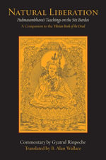 Natural Liberation : Padmasambhava's Teachings on the Six Bardos - Padmasambhava