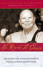 No River to Cross : Trusting the Enlightenment That's Always Right Here - Daehaeng