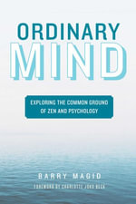 Ordinary Mind : Exploring the Common Ground of Zen and Psychoanalysis - Barry Magid