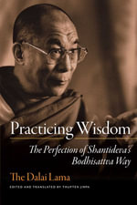 Practicing Wisdom : The Perfection of Shantideva's Bodhisattva Way - Dalai Lama