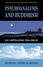 Psychoanalysis and Buddhism : An Unfolding Dialogue