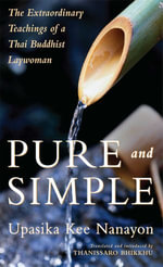 Pure and Simple : The Extraordinary Teachings of a Thai Buddhist Laywoman - Upasika Kee Nanayon