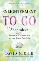Enlightenment to Go : The Power of Compassion to Transform Your Life - David Michie