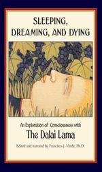 Sleeping, Dreaming, and Dying : An Exploration of Consciousness - Dalai Lama