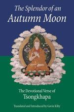 The Splendor of an Autumn Moon : The Devotional Verse of Tsongkhapa - Je Tsongkhapa