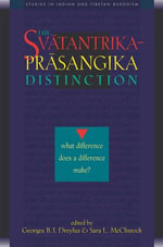 Svatantrika-Prasangika Distinction : What Difference Does a Difference Make? - Georges B.J. Dreyfus