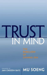 Trust in Mind : The Rebellion of Chinese Zen - Mu Soeng