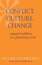 Conflict, Culture, Change : Engaged Buddhism in a Globalizing World - Sulak Sivaraksa