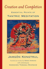 Creation and Completion : Essential Points of Tantric Meditation - Jamgon Kongtrul