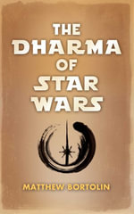 The Dharma of Star Wars - Matthew Bortolin